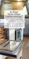 how to clean oven glass cleaning oven glass doesn t have to take all day this no chemical tip