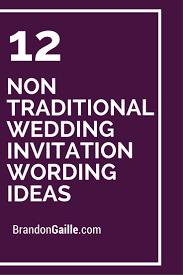 12 non traditional wedding invitation wording ideas traditional