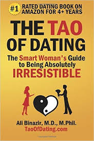 The Tao of Dating  The Smart Woman     s Guide to Being Absolutely Irresistible  Ali Binazir MD                 Amazon com  Books