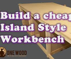 Plans For Building A Wooden Workbench by How To Build A Cheap Workbench For Woodworking Using A Kreg Hd Jig