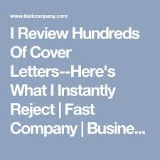 I Review Hundreds Of Cover Letters  Here     s What I Instantly Reject   Fast Company Pinterest