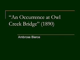 An Occurrence at Owl Creek Bridge           Ambrose Bierce    ppt     SlidePlayer
