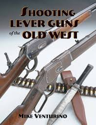 shooting lever guns of the old west mike venturino venturino