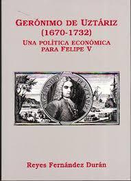 por Fernandez Duran, Reyes. Geronimo de Uztariz (1670-1732). Una politica economica para Felipe V. 1999 Minerva. Este libro recupera para el lector actual ... - _visd_0000JPG00WFO