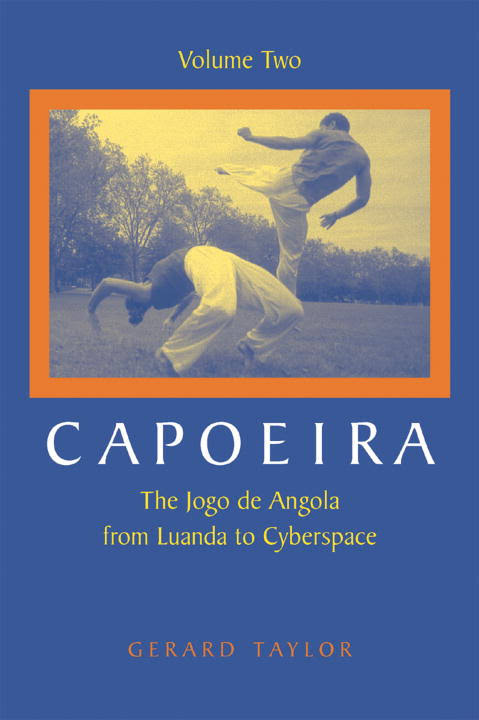 Capoeira: The Jogo de Angola from Luanda to Cyberspace, Volume 2