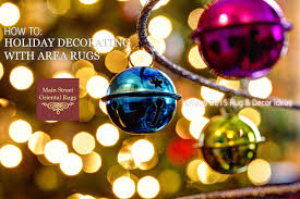 how to holiday decorating with area rugs u2013 main street oriental rugs
