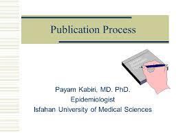 Publication Process Payam Kabiri  MD  PhD  Epidemiologist Isfahan University of Medical Sciences Synopsis