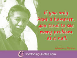 quote on hammer and nail from abraham maslow comfortingquotes com
