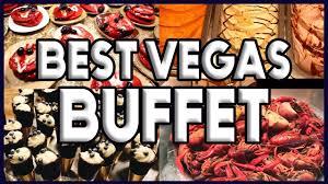 Best Buffet In Las Vegas Strip by 5 Best Buffets In Las Vegas Right Now Youtube