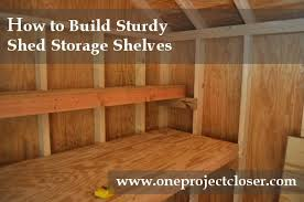 How To Build A Storage Shed Plans Free by How To Build Shed Storage Shelves One Project Closer