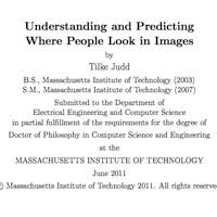 Understanding and Predicting Where People Look MIT PhD Thesis of Computer Science Tilke Judd June       Thesis pdf  middot  Thesis defense  mp  video of talk