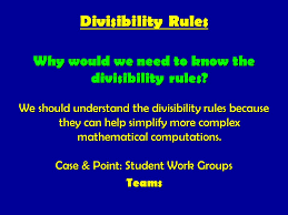 Why would we need to know the divisibility rules  We should understand the divisibility rules
