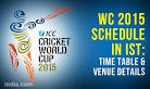 ICC Cricket World Cup 2015 Schedule in IST: Time Table, Fixture.