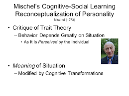 Personality The next step in the evolution of cognitive theories of personality was taken by Walter Mischel                  a      b