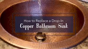 how to replace a copper drop in bathroom sink sinkology youtube