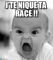 Angry Baby : J&#39;te Nique <b>Ta Race</b> !!, - by Anonymous - 5j5euz