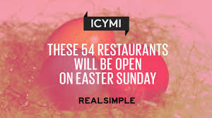 is jack in the box open on thanksgiving these 54 restaurants will be open on easter sunday real simple