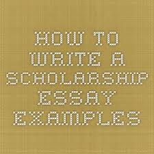 ideas about Essay Examples on Pinterest   How To Write Essay     Pinterest How to write a Scholarship Essay   Examples