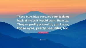 lucy christopher quote u201cthose blue blue eyes icy blue looking