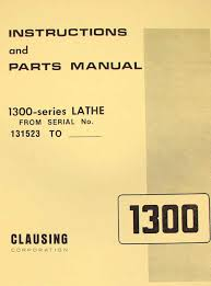 clausing 1300 1301 metal lathe operator u0026 parts manual sh ozark