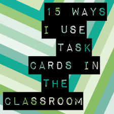 15 ways to use task cards in your classroom kesler science