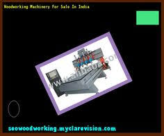 Used Woodworking Machinery For Sale Australia by Used Woodworking Machinery Dealers 095219 Woodworking Plans And