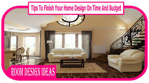 tips to finish your home design on time and budget 32 cheap and