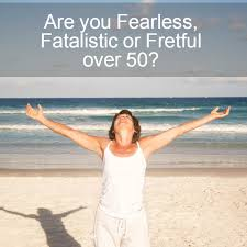 Are you Fearless  Fatalistic or Fretful over