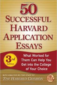 Successful Harvard Application Essays  What Worked for Them Can Help You Get into the College of Your Choice  rd Edition