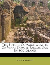 The Future Commonwealth, or What Samuel Balcon Saw in Socioland by ... - 9781173597955