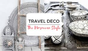 travel deco ideas the moroccan style deco a luxury travel