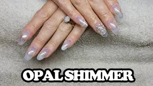 opal shimmer nail design acrylic nail infill u0026 gel design youtube