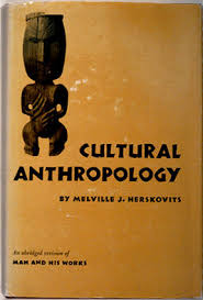 Cultural Anthropology  An Abridged Revision of Man and His Works   New York  Knopf         Northwestern University Library