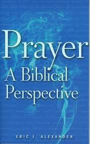 prayer a biblical perspective eric j alexander 9781848711495