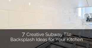 White Subway Tile Backsplash Ideas by 7 Creative Subway Tile Backsplash Ideas For Your Kitchen Home