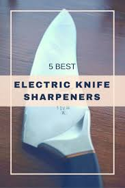 Good Brand Of Kitchen Knives Best 20 Electric Knife Sharpener Ideas On Pinterest Electric