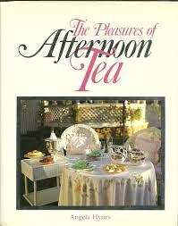 the pleasures of afternoon tea angela hynes 9780895865793