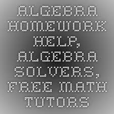 Algebra Homework Help  Algebra Solvers  Free Math Tutors