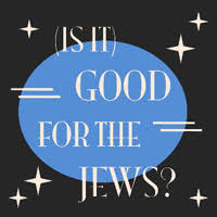 Is it Good for the Jews  Moment Magazine