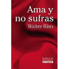 Riso Walter - Ama Y No Sufras pdf Images?q=tbn:ANd9GcRWJ3M8vqG0IGHaHbqEdjRYZN_I7uHpfPJnFVQweLAaDrNC-HQ&t=1&usg=__ClaMgLptktUrhD8uwOmSC-6FTHg=