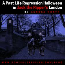 a past life regression halloween in jack the ripper u0027s london
