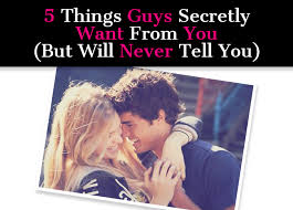 Things Guys Secretly Want From You  But Will Never Tell You