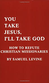 The Jew and the Christian Missionary  A Jewish Response to     Amazon com You Take Jesus  I     ll Take God  How to Refute Christian Missionaries