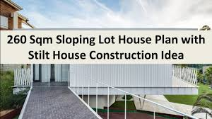 House On Pilings by 260 Sqm Sloping Lot House Plan With Stilt House Construction Idea