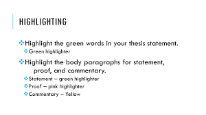 HIGHLIGHTING     Highlight the green words in your thesis statement      Green highlighter     Highlight SlidePlayer