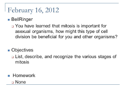 February          BellRinger     You have learned that mitosis is