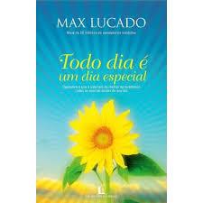Download Livro   Todo Dia É um Dia Especial   Max Lucado Baixar Grátis