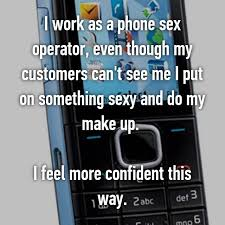 Secret Confessions From Hotline Operators Whisper I work as a phone sex operator  even though my customers can     t see