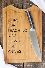 How To Choose Kitchen Knives by 7 Tips For Teaching Your Kids How To Use A Knife Eat Your Beets