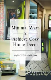 minimal ways to achieve cozy home decor my life well loved